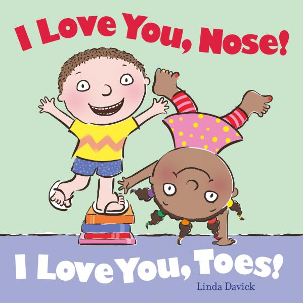 I Love You Nose! I Love You Toes!