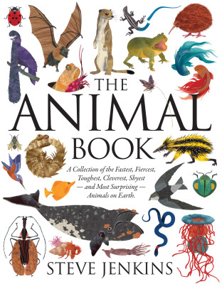The Animal Book: A Collection of the Fastest, Fiercest, Toughest, Cleverest, Shyest –and Most Surprising—Animals on Earth