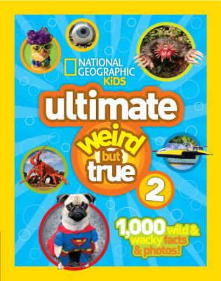 NG Kids Ultimate Weird But True 2: 1,000 Wild & Wacky Facts & Photos!