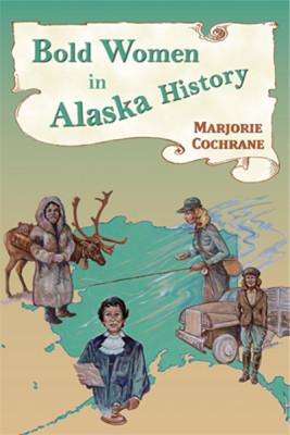 Bold Women in Alaska History
