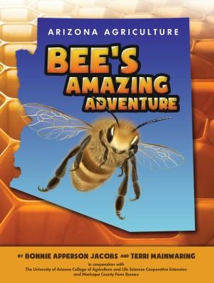 Arizona Agriculture: Bee's Amazing Adventure