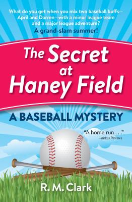 The Secret at Haney Field: A Baseball Mystery