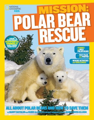 Mission: Polar Bear Rescue: All About Polar Bears and How to Save Them