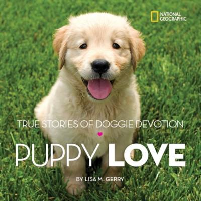Puppy Love: True Stories of Doggie Devotion