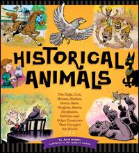 Historical Animals:  The Dogs, Cats, Horses, Snakes, Goats, Rats, Dragons, Bears, Elephants, Rabbits and Other Creatures that Changed the World
