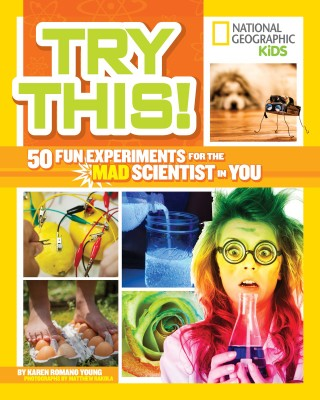 Try This: 50 Fun Experiments for the Mad Scientist in You
