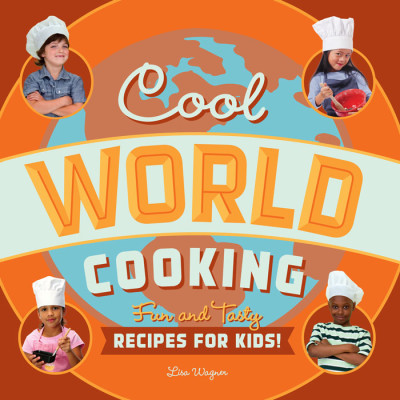 Cool World Cooking: Fun and Tasty Recipes for Kids!