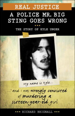 Real Justice: A Police Mr. Big Sting Goes Wrong, The Story of Kyle Unger