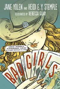 Bad Girls: Sirens, Jezebels, Murderesses, Thieves & Other Female Villains