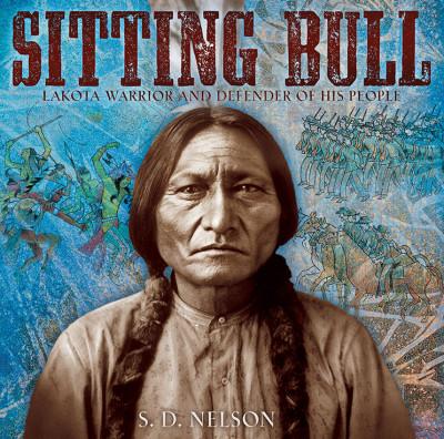 Sitting Bull: Lakota Warrior and Defender of His People