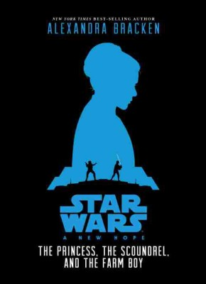 Star Wars: A New Hope: The Princess, the Scoundrel, and the Farm Boy