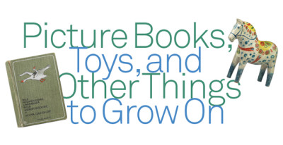 Picture Books, Toys and Other Things to Grow On