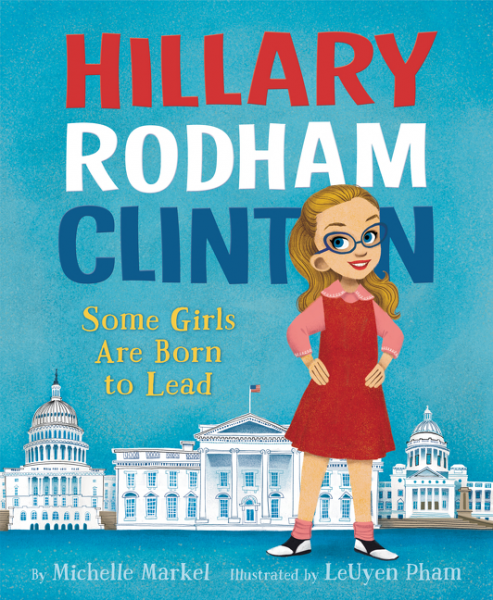 Hilary Rodham Clinton: Some Girls Are Born to Lead