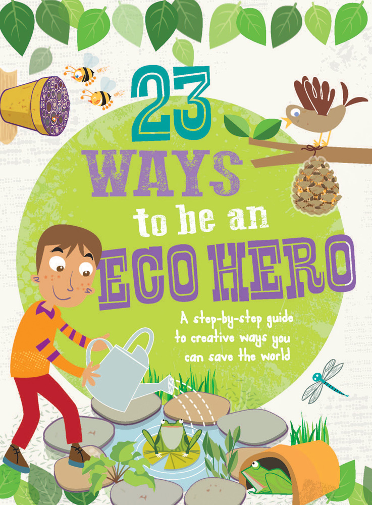 23 Ways to be an Eco Hero – a step-by-step guide to creative ways you can save the world