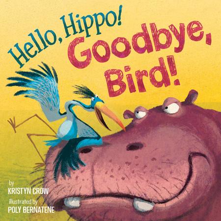 Hello, Hippo! Goodbye, Bird!