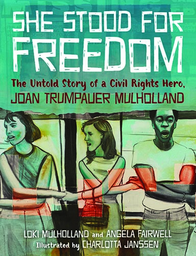 She Stood for Freedom : The Untold Story of a Civil Rights Hero, Joan Trumpauer Mulholland (Picture Book Edition)