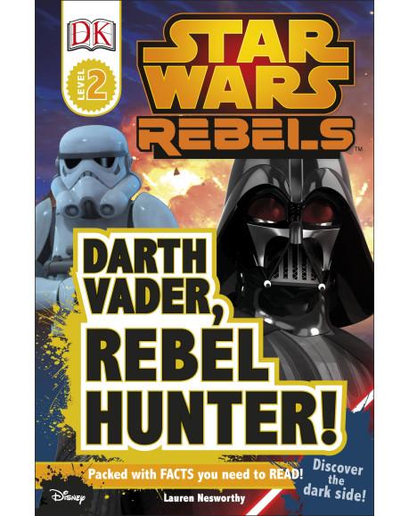 DK Reader Level 2: Star Wars Rebels™: Darth Vader, Rebel Hunter