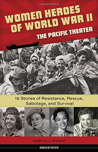 Women Heroes of World War II—The Pacific Theater