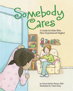 Somebody Cares: A Guide for Kids Who Have Experienced Neglect