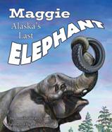 Maggie: Alaska's Last Elephant