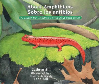 About Amphibians: A Guide for Children/Sobre los anfibios: Una guia para ninos