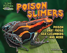 Poison Slimers: Poison Dart Frogs, Sea Cucumbers & More