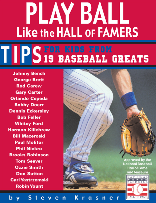 Play Ball Like the Hall of Famers: The Inside Scoop from 19 Baseball Greats