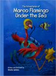The Adventures of Marco Flamingo Under the Sea