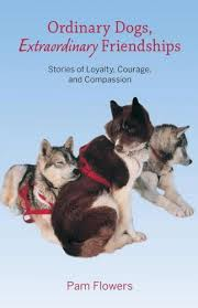 Ordinary Dogs, Extraordinary Friendships: Stories of Loyalty, Courage, and Compassion