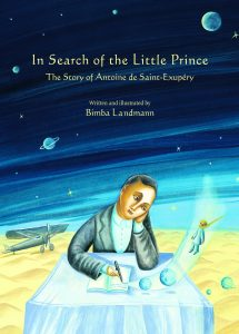 In Search of the Little Prince: The Story of Antoine de Saint-Exupéry