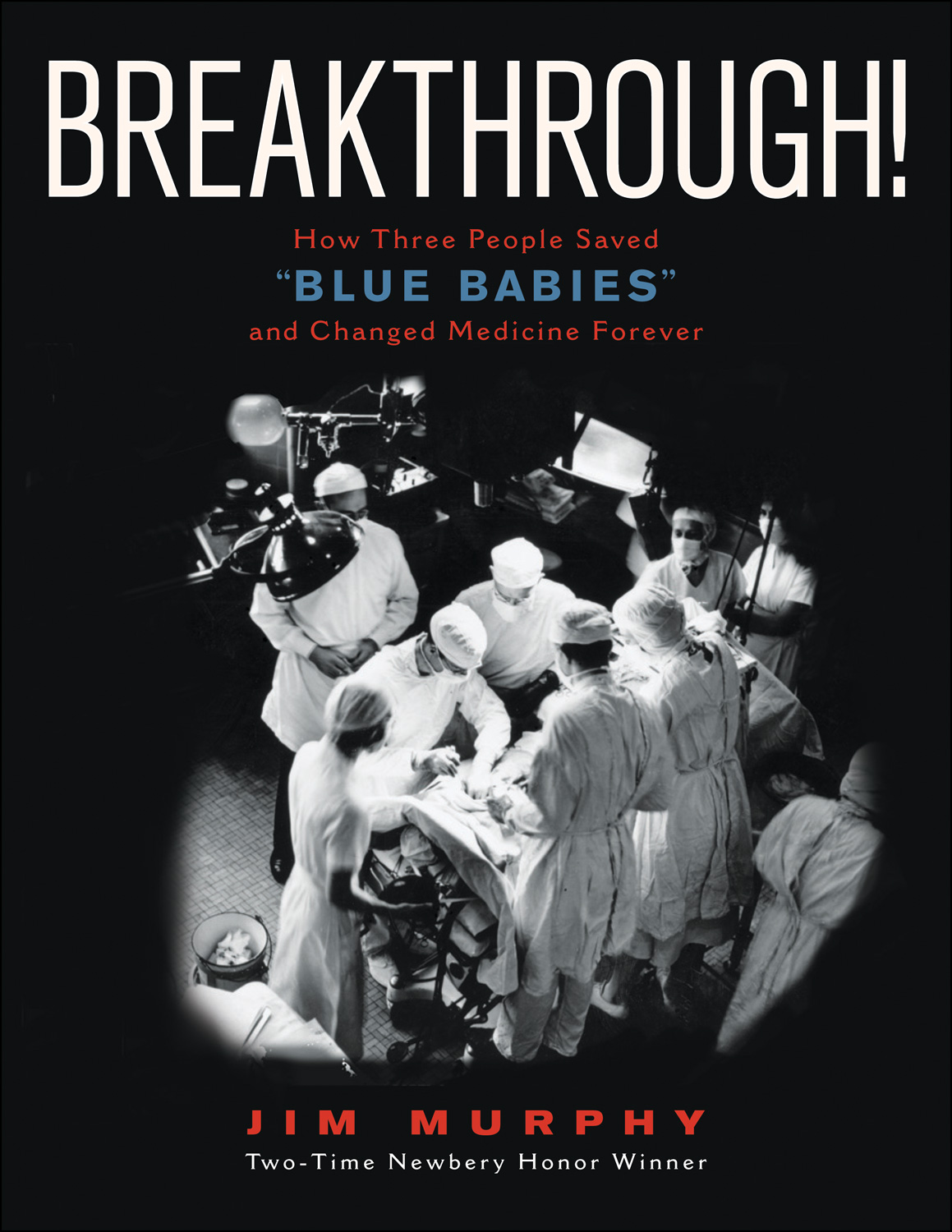 "Breakthrough! : How Three People Saved ""Blue Babies"" and Changed Medicine Forever"
