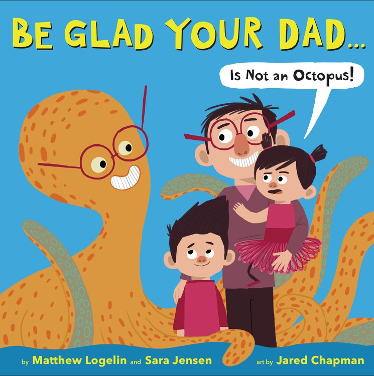 Be Glad Your Dad…(Is Not an Octopus!)