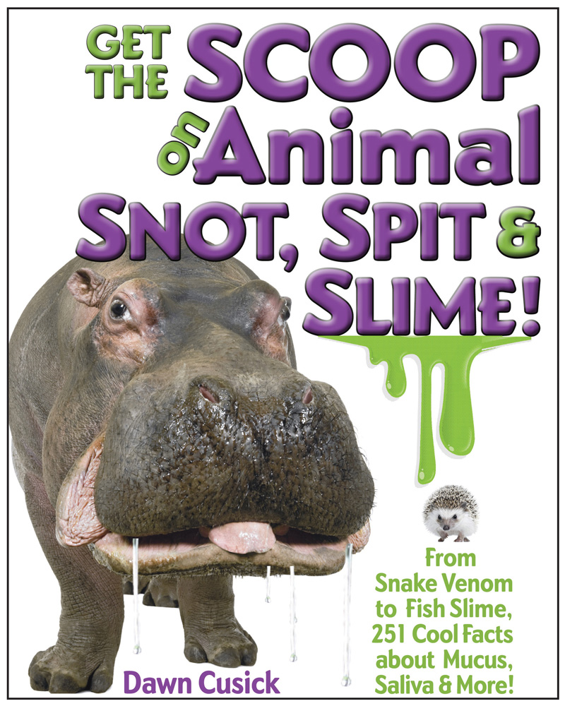 Get the Scoop on Animal Snot, Spit & Slime!