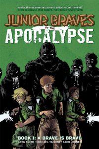 Junior Braves of the Apocalypse Volume 1: A Brave is Brave