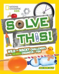 Solve This! Wild and Wacky Challenges for the Genius Engineer in You
