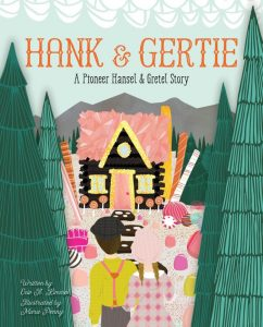 Hank & Gertie: A Pioneer Hansel and Gretel Story