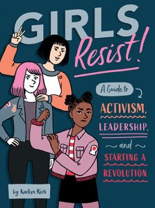 Girls Resist! A Guide to Activism, Leadership, and Starting a Revolution