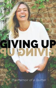Giving Up Giving Up: The Memoir of a Quitter