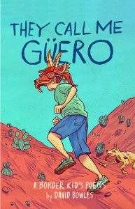 THEY CALL ME GüERO: A Border Kid's Stories