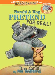 HAROLD AND HOG PRETEND FOR REAL! An Elephant & Piggie Like Reading! book