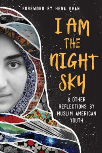 I Am The Night Sky and Other Reflections by Muslim American Youth