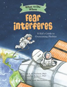 What to Do When Fear Interferes: A Kid's Guide to Overcoming Phobias