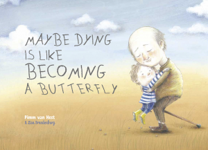 Maybe Dying is Like Becoming a Butterfly