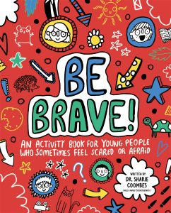 Be Brave! An Activity Book for Young People Who Sometimes Feel Scared or Afraid