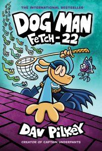 Dog Man: Fetch-22 (Dog Man #8)