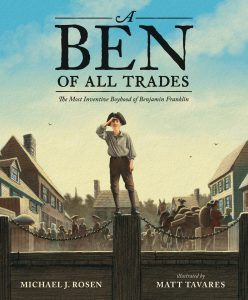 A Ben of All Trades: The Most Inventive Boyhood of Benjamin Franklin