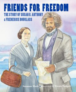 Friends for Freedom: The Story of Susan B. Anthony & Frederick Douglass