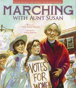 Marching with Aunt Susan: Susan B. Anthony and the Fight for Women's Suffrage