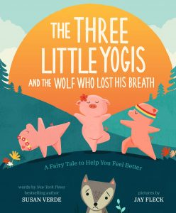 The Three Little Yogis and the Wolf that Lost His Breath: A Fairy Tale to Help You Feel Better