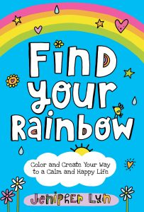 Find Your Rainbow: Color and Create Your Way to a Calm and Happy Life!